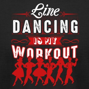Line Dancing Is My Workout Shirt - Men's T-Shirt by American Apparel