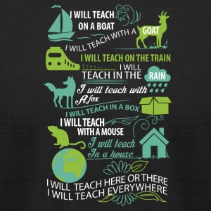 I will teach here or there and everywhere - Men's T-Shirt by American Apparel