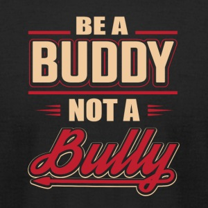 Be A Buddy Not A Bully - Men's T-Shirt by American Apparel