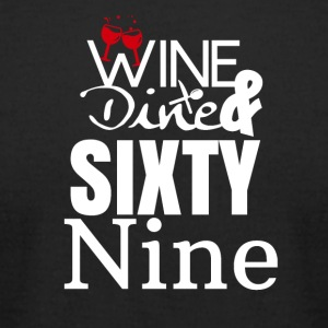 Wine, dine & Sixty nine - Men's T-Shirt by American Apparel