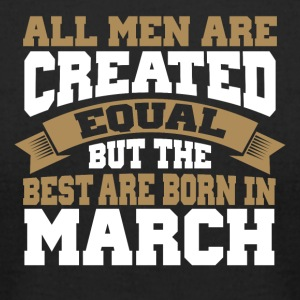 Men are Created Equal The best are born in March - Men's T-Shirt by American Apparel