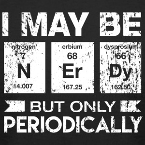 I May Be Nerdy But Only Periodically Funny Geek - Men's T-Shirt by American Apparel