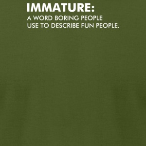 Immature A Word Boring People Use To Describe - Men's T-Shirt by American Apparel