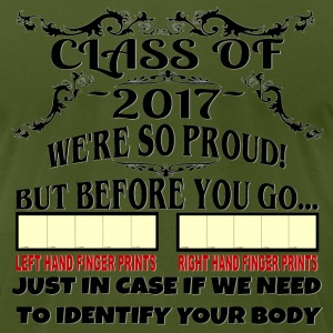Class of 2017 We're So Proud But Before You Go - Men's T-Shirt by American Apparel