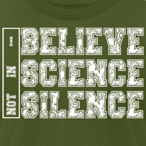 I BELIEVE IN SCIENCE NOT SILENCE - Men's T-Shirt by American Apparel