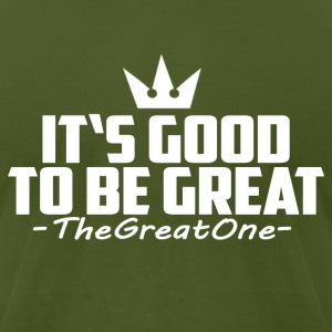 It's Good To Be Great! - Men's T-Shirt by American Apparel