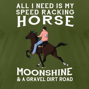 All I Need is my Speed Racking Horse and Moonshine - Men's T-Shirt by American Apparel