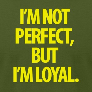 I'm Not Perfect But I'm Loyal - Men's T-Shirt by American Apparel