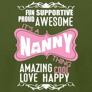 It's A Nanny Thing Amazing Cool Love Happy T Shirt - Men's T-Shirt by American Apparel