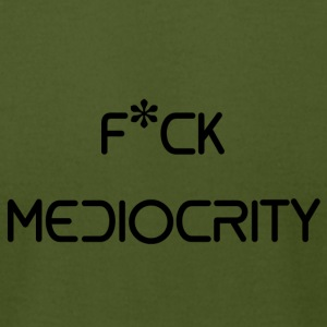 FCK MEDIOCRITY - Men's T-Shirt by American Apparel