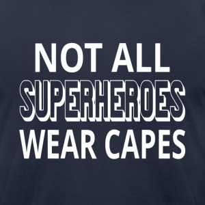 Not All Superheroes Wear Capes - Men's T-Shirt by American Apparel