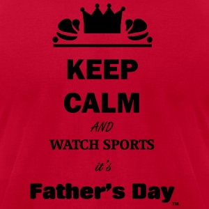 Keep Calm and Watch Sports It's Father's Day - Men's T-Shirt by American Apparel