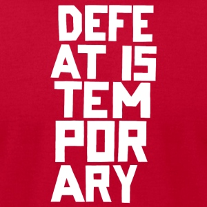 Defeat is Temporary - Men's T-Shirt by American Apparel