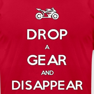 Drop a Gear and Disappear Motorcycle Superbike - Men's T-Shirt by American Apparel
