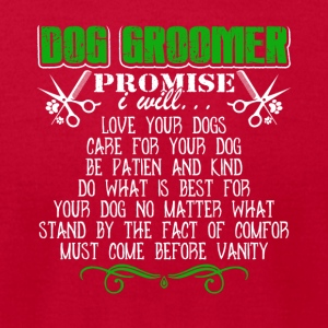 Dog Groomer Promise I Will Tshirt - Men's T-Shirt by American Apparel