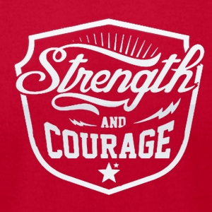 Strength and courage - Men's T-Shirt by American Apparel