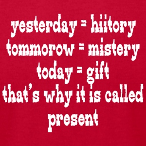 Yesterday hiitory tommorow mistery today gift that - Men's T-Shirt by American Apparel