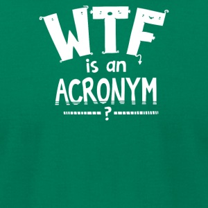 WTF is an Acronym - Men's T-Shirt by American Apparel