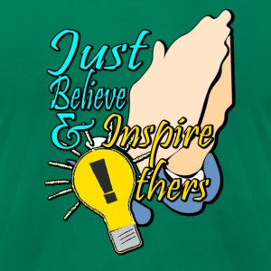Just Believe and Inspire Others T-shirt - Men's T-Shirt by American Apparel