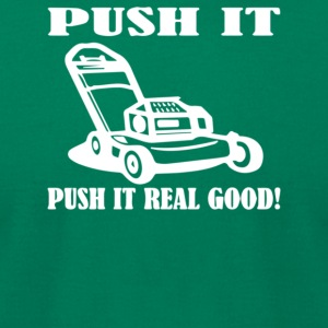 Push It Push it real good - Men's T-Shirt by American Apparel