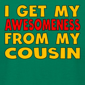 I Get My Awesomeness From My Cousin - Men's T-Shirt by American Apparel