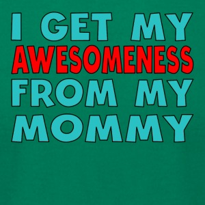 I Get My Awesomeness From My Mommy - Men's T-Shirt by American Apparel
