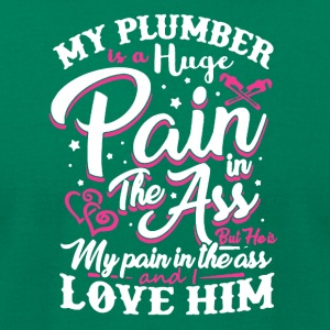 My Plumber Is A Huge Pain Tee Shirt - Men's T-Shirt by American Apparel