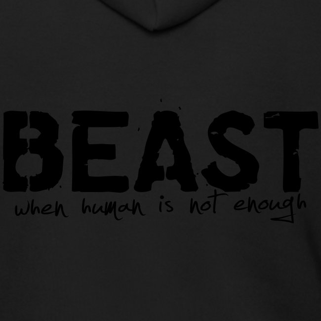 Beast ... when human is not enough