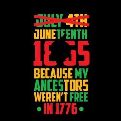 Juneteenth 1865 because my ancestors weren\'t free in 1776