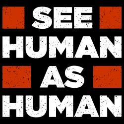 See human as human