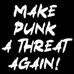 Make punk a threat again!