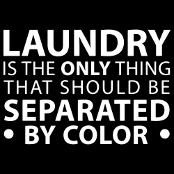 Laundry is the only thing that should be separated by color