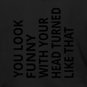 You Look Funny With Your Head Turned Like That - Men's Zip Hoodie