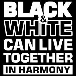 Black & White can live together in harmony