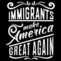 Immigrants make America great again