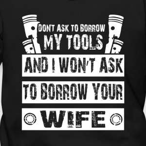 I Won't Ask To Borrow Your Wife T Shirt - Men's Zip Hoodie