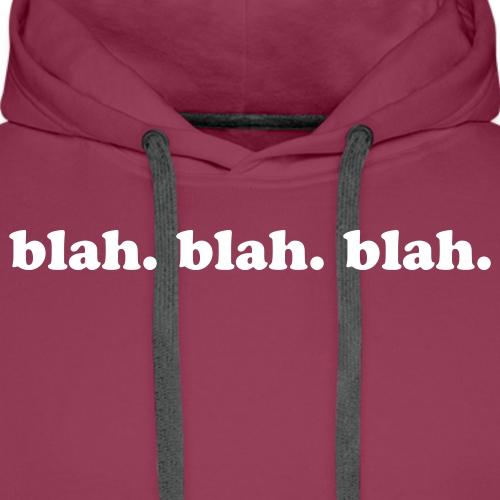 blah. blah. blah. Funny Quote - Men's Premium Hoodie