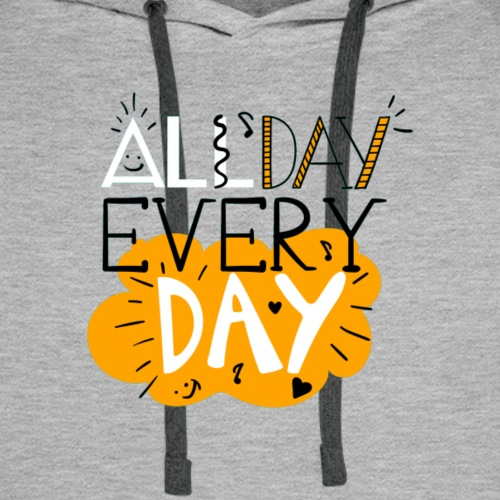 All day everyday - Men's Premium Hoodie
