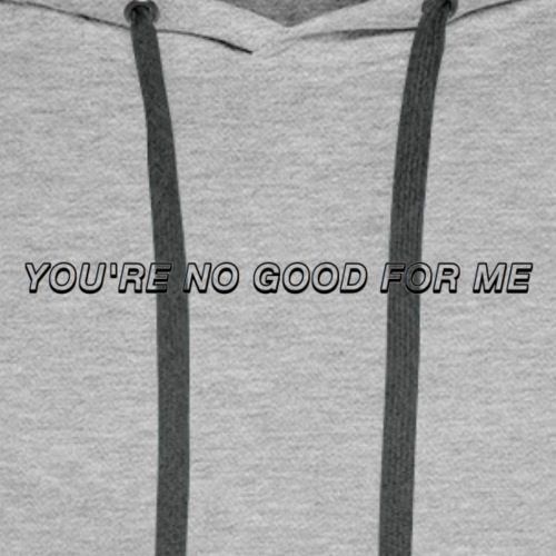 You're No Good For Me - Men's Premium Hoodie