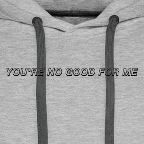 You're No Good For Me - Men's Premium Hoodie