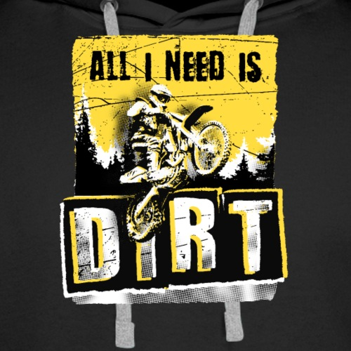 Motocross All I Need I Dirt - Men's Premium Hoodie