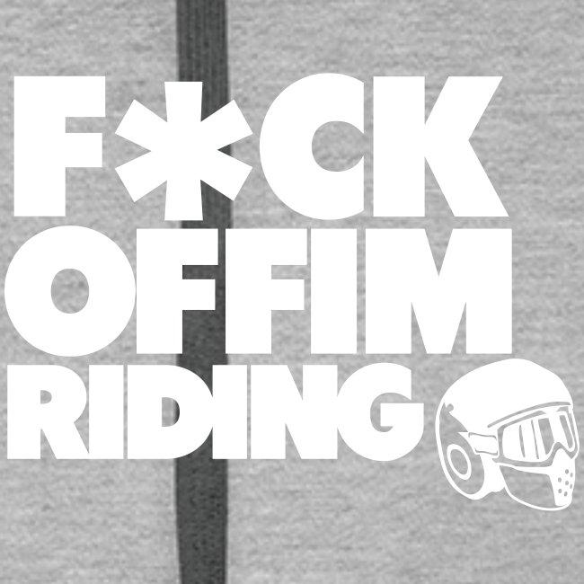 FCK OFF IM Riding