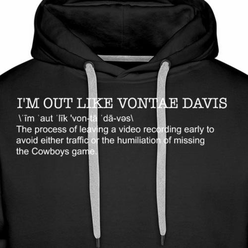 I'm Out Like Vontae Davis Definition - Men's Premium Hoodie