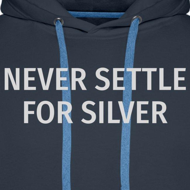 Never Settle For Silver