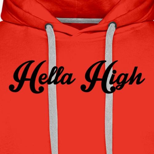 Hella High Hoodie - Men's Premium Hoodie