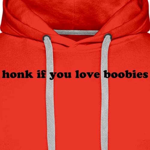 HONK IF YOU LOVE BOOBIES - Men's Premium Hoodie