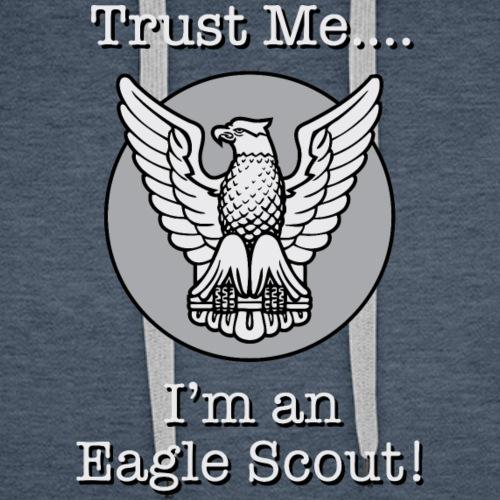 Trust Me, I'm an Eagle Scout T-Shirt - Men's Premium Hoodie
