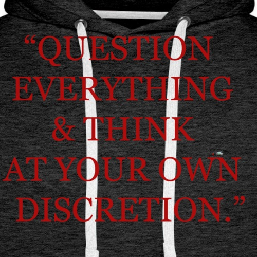 Question Everything | Think at Your Own Discretion - Men's Premium Hoodie