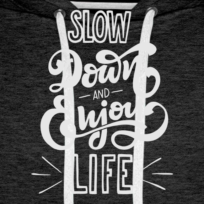 Slow down and enjoy life