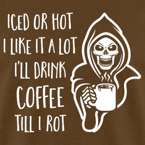 I'll Drink Coffee Till I Rot - Men's T-Shirt